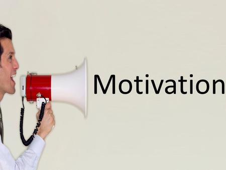 Motivation The definition of motivation: To give reason, incentive, enthusiasm, or interest that causes a specific action or certain behavior.