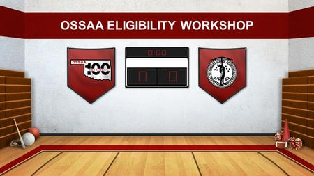 OSSAA ELIGIBILITY WORKSHOP. ELIGIBILITY RECORD FORM The record form is designed to be a tool to aid you in determining athletic eligibility for students.
