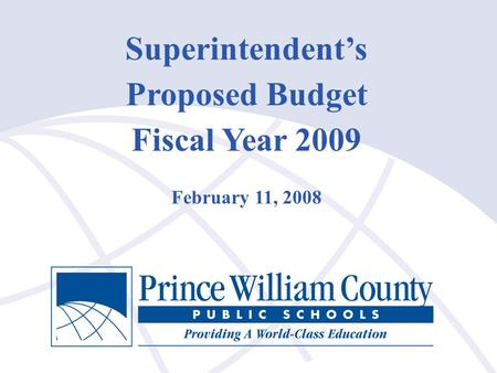 1 Superintendent's Proposed Budget Fiscal Year 2009 February 11, 2008.