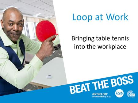 Loop at Work Bringing table tennis into the workplace.