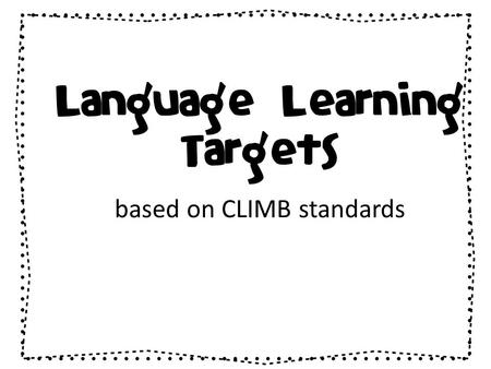 Language Learning Targets based on CLIMB standards.