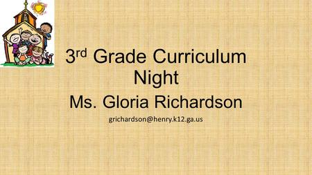 3 rd Grade Curriculum Night Ms. Gloria Richardson