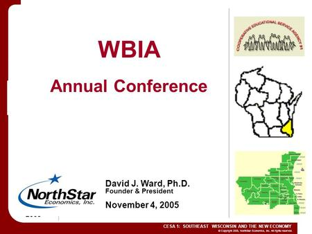 © Copyright 2005, NorthStar Economics, Inc. All rights reserved. CESA 1: SOUTHEAST WISCONSIN AND THE NEW ECONOMY November 4 tH 2005 WBIA Annual Conference.