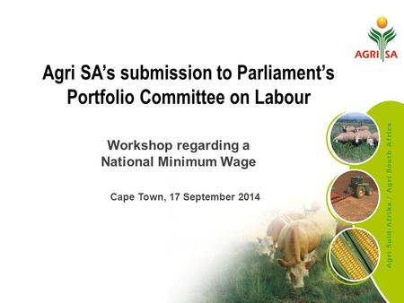 Agri SA's submission to Parliament's Portfolio Committee on Labour Workshop regarding a National Minimum Wage Cape Town, 17 September 2014.