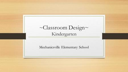 ~ Classroom Design~ Kindergarten Mechanicsville Elementary School.