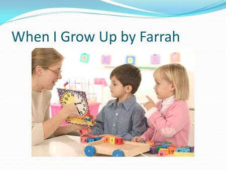 When I Grow Up by Farrah.