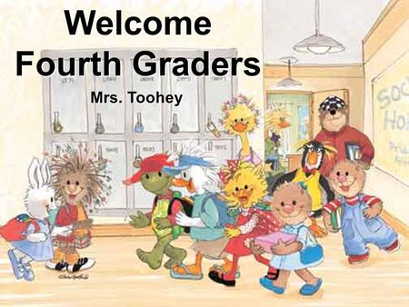 Welcome Fourth Graders Mrs. Toohey. Reminders Back to School Packet Volunteer Forms Sign up for Conferences Join Club 365 $8 Binder Reminders All forms.