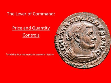 The Lever of Command: Price and Quantity Controls *and the four moments in western history.