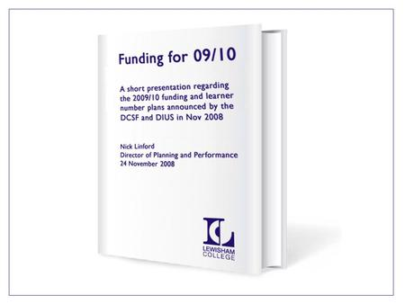 Three in one Published 18/11/08 Whilst the funding guidance is now published in 6 documents, this publication combines three. 1. Government Investment.