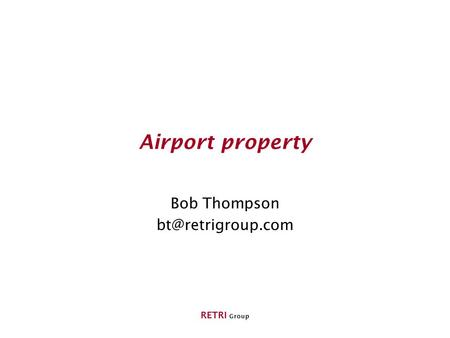 Bob Thompson bt@retrigroup.com Airport property Bob Thompson bt@retrigroup.com RETRI Group.