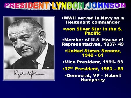 WWII served in Navy as a lieutenant commander won Silver Star in the S. Pacific Member of U.S. House of Representatives, 1937- 49 United States Senator,