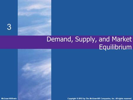 Demand, Supply, and Market Equilibrium 3 McGraw-Hill/IrwinCopyright © 2012 by The McGraw-Hill Companies, Inc. All rights reserved.