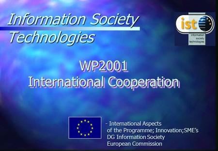Information Society Technologies WP2001 International Cooperation - International Aspects of the Programme; Innovation;SME's DG Information Society European.