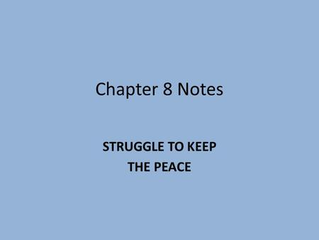 Chapter 8 Notes STRUGGLE TO KEEP THE PEACE. United Nations President Wilson's idea of a League of Nations was created after WWI but was a complete failure.
