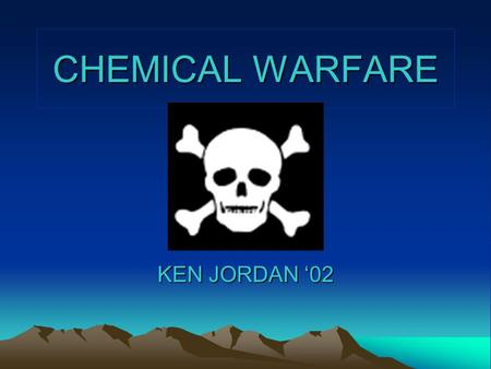 CHEMICAL WARFARE KEN JORDAN '02. WHAT IS IT?? Chemical Warfare is the use of chemical compounds to kill or injure an enemy.