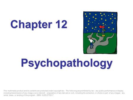 Psychopathology Chapter 12 This multimedia product and its contents are protected under copyright law. The following are prohibited by law: any public.
