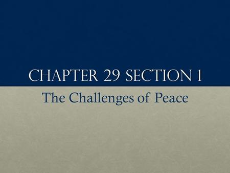 Chapter 29 Section 1 The Challenges of Peace. Problems of demobilization 9 Million men and women discharged9 Million men and women discharged Heroes WelcomeHeroes.