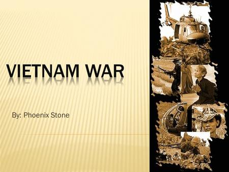 By: Phoenix Stone. The Vietnam war was between 1954 and 1974.