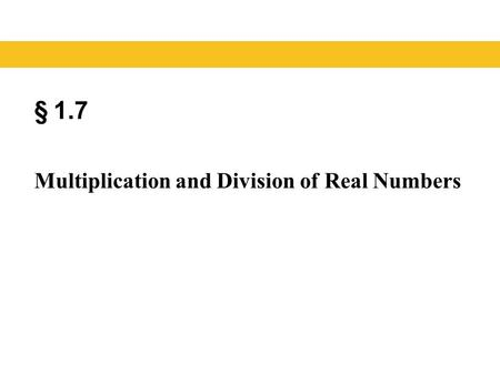 § 1.7 Multiplication and Division of Real Numbers.