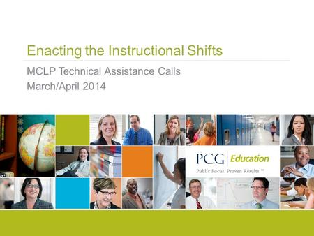 Enacting the Instructional Shifts MCLP Technical Assistance Calls March/April 2014.