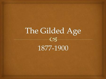 "1877-1900.  The Gilded Age by Mark Twain and Charles Dudley Warner  ""The gold coating would be the upper class; the elites, their lifestyles; the evolution."