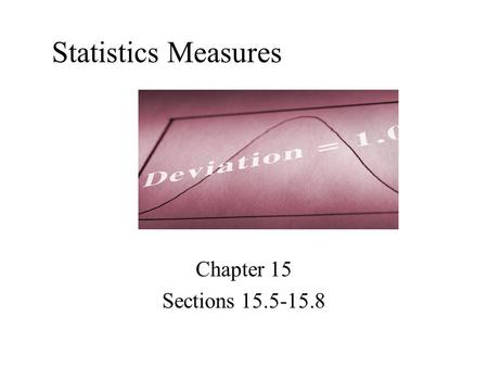 Statistics Measures Chapter 15 Sections 15.5-15.8.
