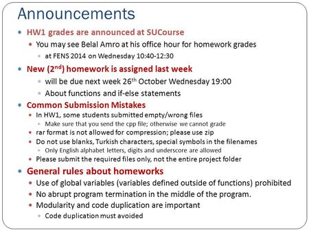 Announcements HW1 grades are announced at SUCourse You may see Belal Amro at his office hour for homework grades at FENS 2014 on Wednesday 10:40-12:30.