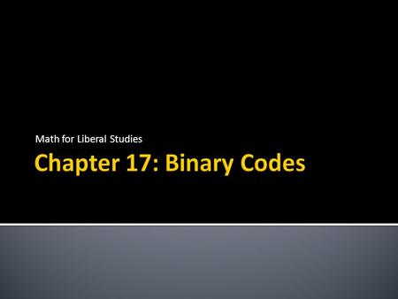 Math for Liberal Studies.  A binary code is a system for encoding data made up of 0's and 1's  Examples  Postnet (tall = 1, short = 0)  UPC (dark.