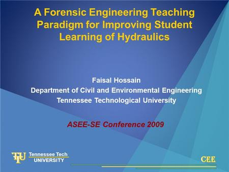 Tennessee Technological University Tennessee Tech UNIVERSITY A Forensic Engineering Teaching Paradigm for Improving Student Learning of Hydraulics Faisal.