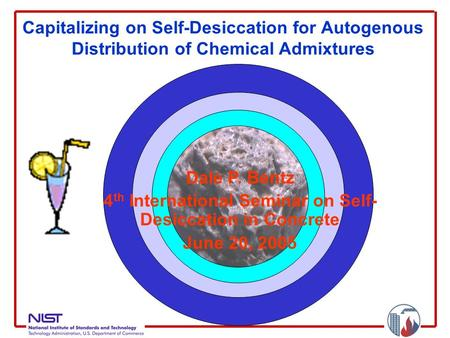 Capitalizing on Self-Desiccation for Autogenous Distribution of Chemical Admixtures Dale P. Bentz 4 th International Seminar on Self- Desiccation in Concrete.