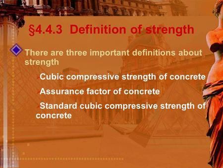There are three important definitions about strength  Cubic compressive strength of concrete  Assurance factor of concrete  Standard cubic compressive.