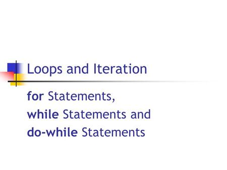 Loops and Iteration for Statements, while Statements and do-while Statements.