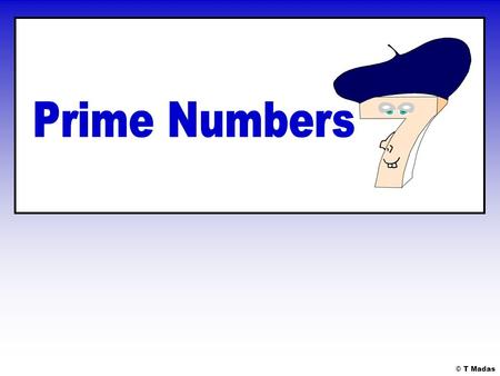 © T Madas. A prime number or simply a prime, is a number with exactly two factors. These two factors are always the number 1 and the prime number itself.