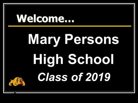 Welcome… Mary Persons High School Class of 2019. Purpose — To provide information on the required and elective courses available to students in their.