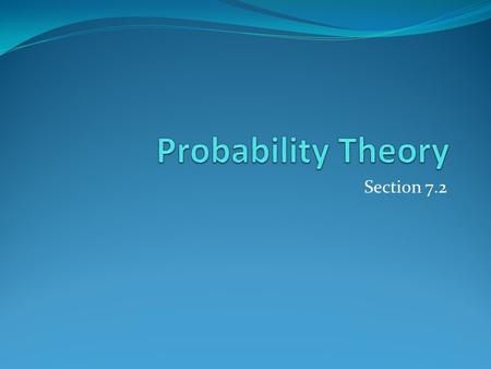 Section 7.2. Section Summary Assigning Probabilities Probabilities of Complements and Unions of Events Conditional Probability Independence Bernoulli.