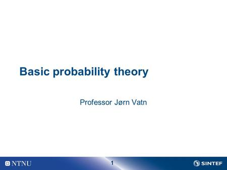 1 Basic probability theory Professor Jørn Vatn. 2 Event Probability relates to events Let as an example A be the event that there is an operator error.