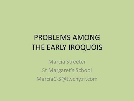 PROBLEMS AMONG THE EARLY IROQUOIS Marcia Streeter St Margaret's School