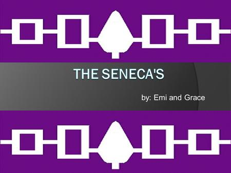 The Seneca's by: Emi and Grace.