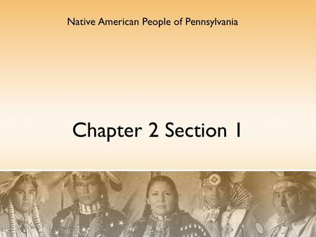 Chapter 2 Section 1 Native American People of Pennsylvania.