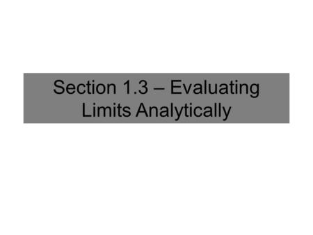 Section 1.3 – Evaluating Limits Analytically. Direct Substitution One of the easiest and most useful ways to evaluate a limit analytically is direct substitution.