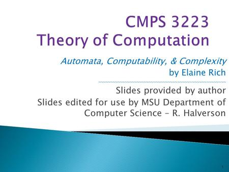 Automata, Computability, & Complexity by Elaine Rich ~~~~~~~~~~~~~~~~~~~~~~~~~~~~~~~~~~~~~~~~~~~~~~~~~~~~~ Slides provided by author Slides edited for.