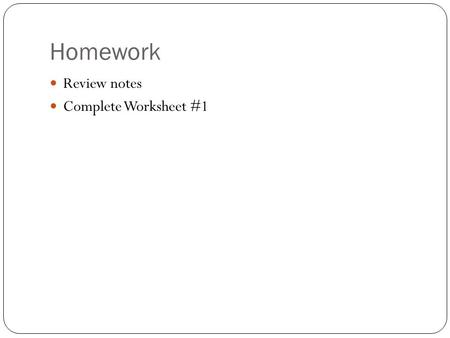 Homework Review notes Complete Worksheet #1. Homework Let A = {a,b,c,d}, B = {a,b,c,d,e}, C = {a,d}, D = {b, c} Describe any subset relationships. 1.