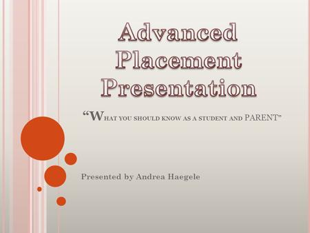 """W HAT YOU SHOULD KNOW AS A STUDENT AND PARENT "" Presented by Andrea Haegele."