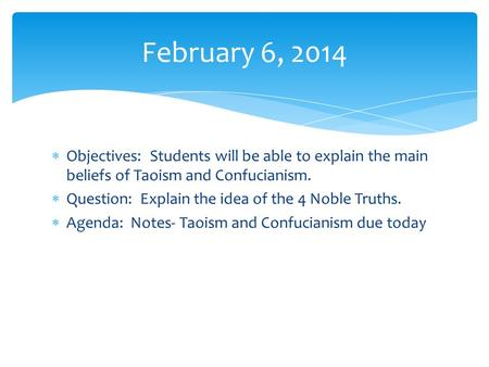  Objectives: Students will be able to explain the main beliefs of Taoism and Confucianism.  Question: Explain the idea of the 4 Noble Truths.  Agenda: