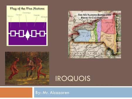 IROQUOIS By: Mr. Alcazaren. Area Tribe Lived  Made up of Mohawk, Seneca, Oneida, Onondaga, Cayuga, and Tuscarora  Northeastern portion of U.S.  Lived.