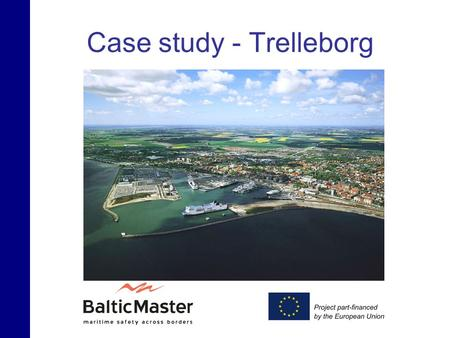 Case study - Trelleborg. Vision 1.Minimize the risks of negative environmental impact from transports linked to shipping 2.Identify conflicts between.