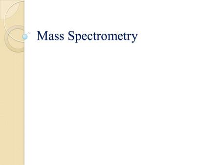 Mass Spectrometry. Definition of Mass Spectrometry Mass spectrometry (MS) : An analytical technique by using mass spectrometry for the determination of.