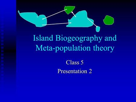 Island Biogeography and Meta-population theory