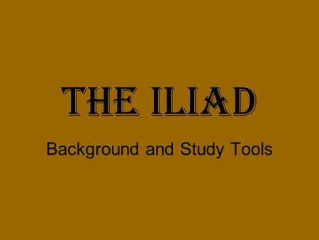 "The Iliad Background and Study Tools. Homer Lived in the eighth century B.C. Nothing certain is known of his life. His name means ""hostage"". He is commonly."