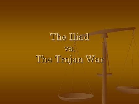 The Iliad vs. The Trojan War. The Trojan War in Greek legend, famous war waged by the Greeks against the city of Troy in Greek legend, famous war waged.
